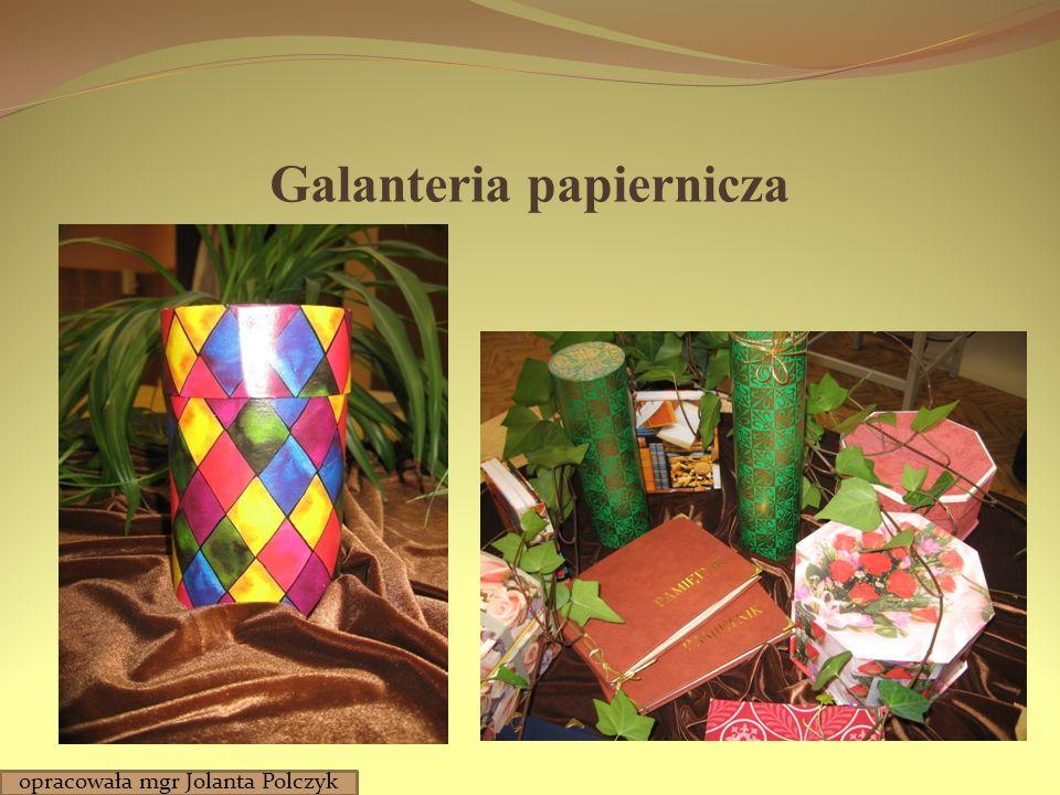 Galanteria papiernicza opracowała mgr Jolanta Polczyk