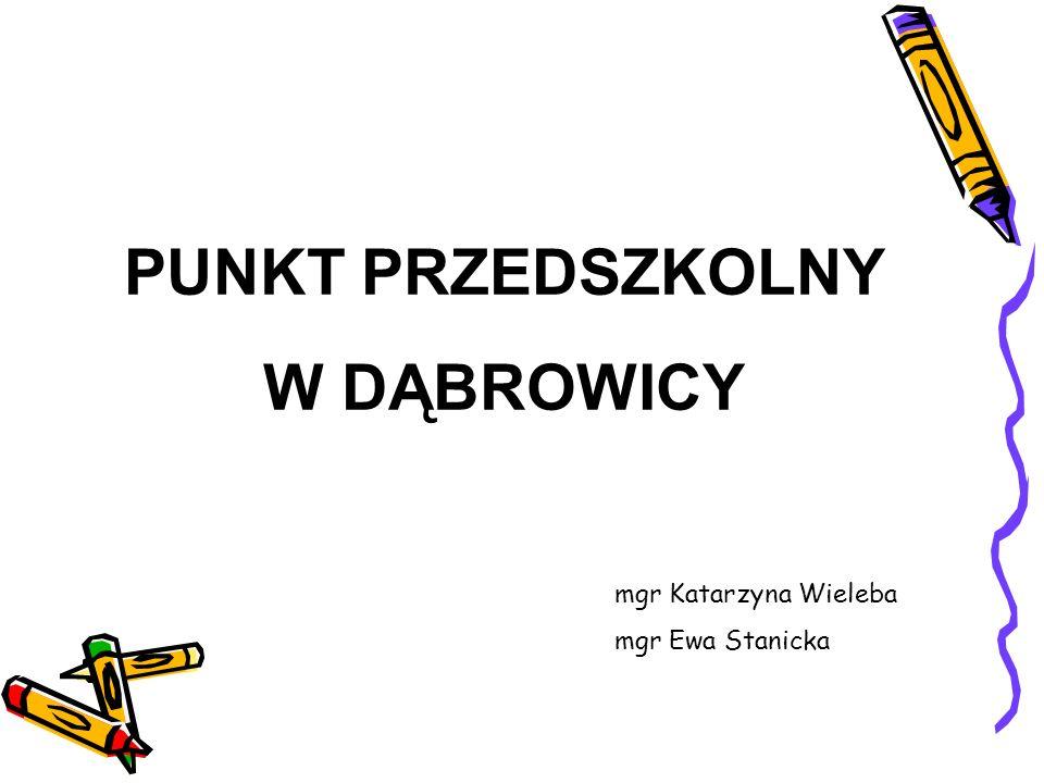 Organizacja Punktu Przedszkolnego w Dąbrowicy Punkt Przedszkolny w Dąbrowicy został zorganizowany przez Fundację Ekologiczną Wychowanie i Sztuka Elementarz we współpracy z Gminą Potok Wielki.