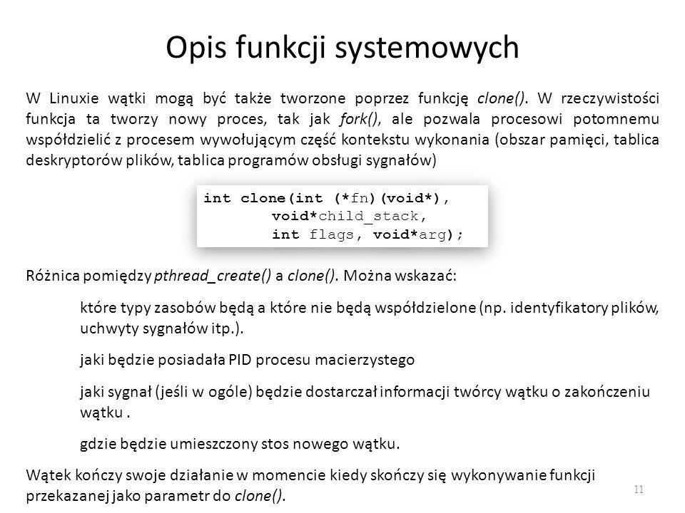 Opis funkcji systemowych 11 W Linuxie wątki mogą być także tworzone poprzez funkcję clone(). W rzeczywistości funkcja ta tworzy nowy proces, tak jak f