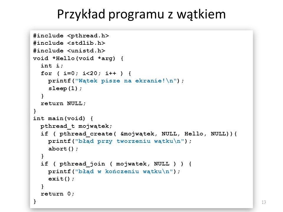 Przykład programu z wątkiem 13 #include void *Hello(void *arg) { int i; for ( i=0; i<20; i++ ) { printf(