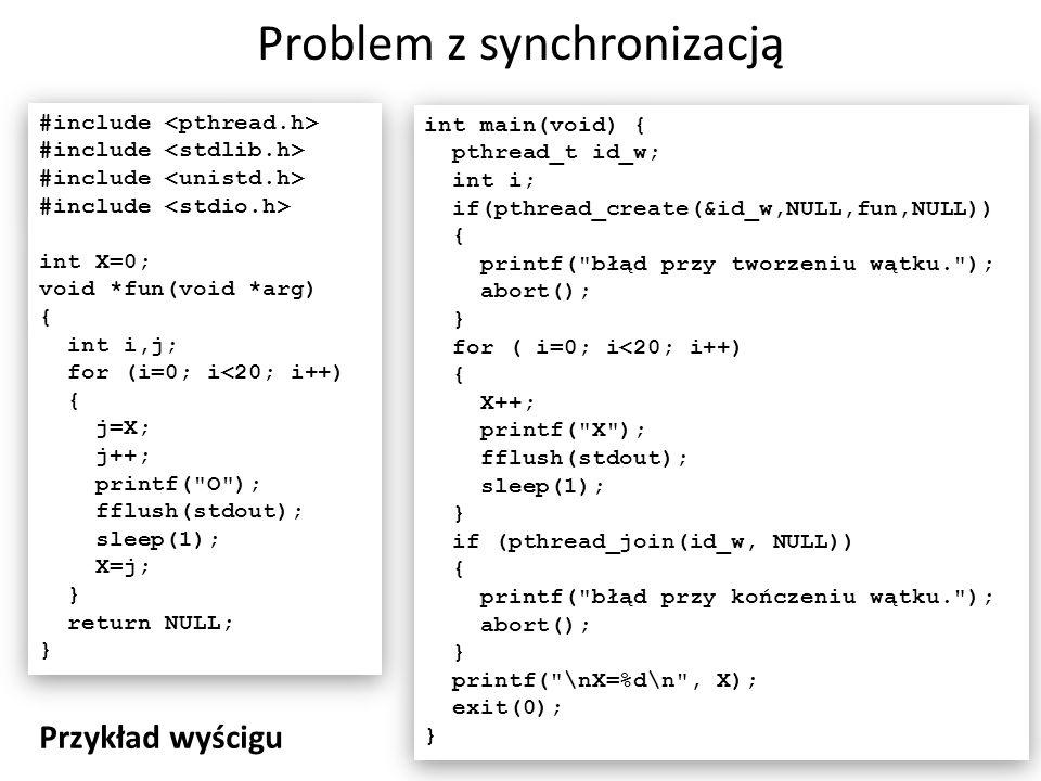 Problem z synchronizacją 15 #include int X=0; void *fun(void *arg) { int i,j; for (i=0; i<20; i++) { j=X; j++; printf(