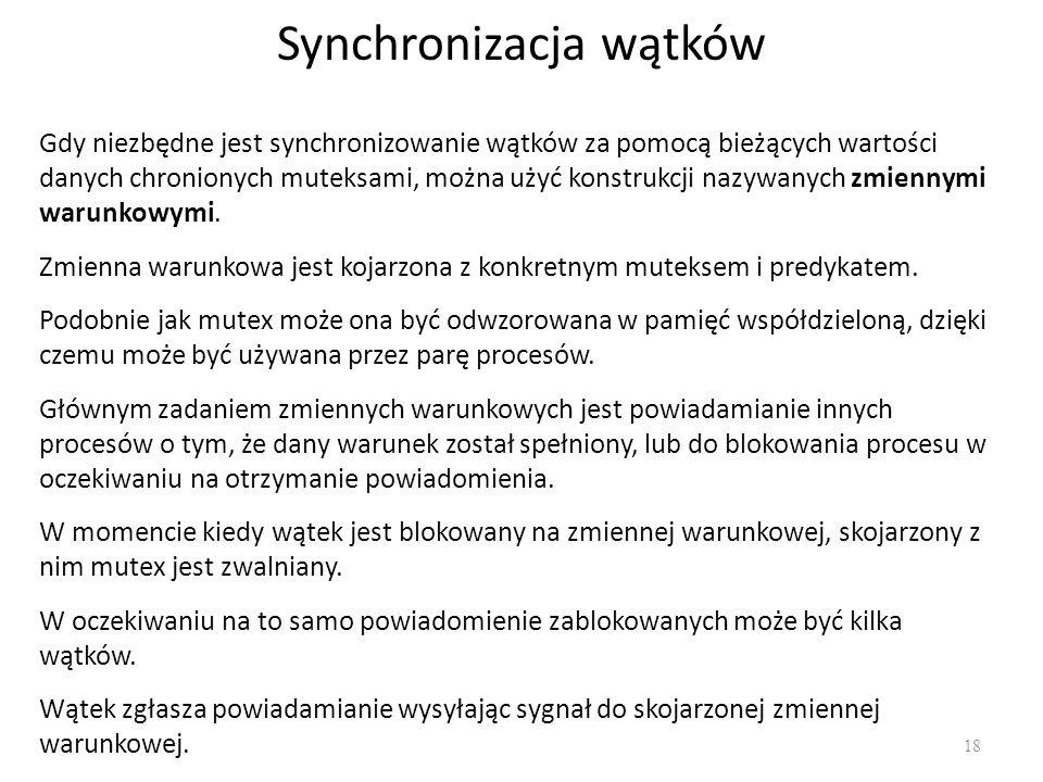 Synchronizacja wątków 18 Gdy niezbędne jest synchronizowanie wątków za pomocą bieżących wartości danych chronionych muteksami, można użyć konstrukcji