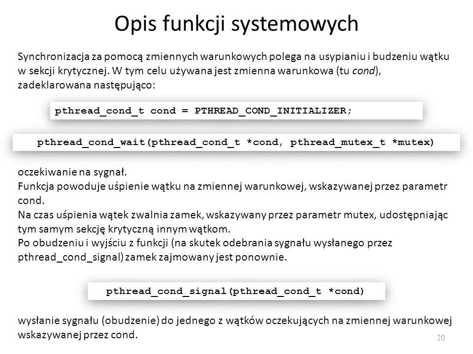 Opis funkcji systemowych 20 Synchronizacja za pomocą zmiennych warunkowych polega na usypianiu i budzeniu wątku w sekcji krytycznej. W tym celu używan