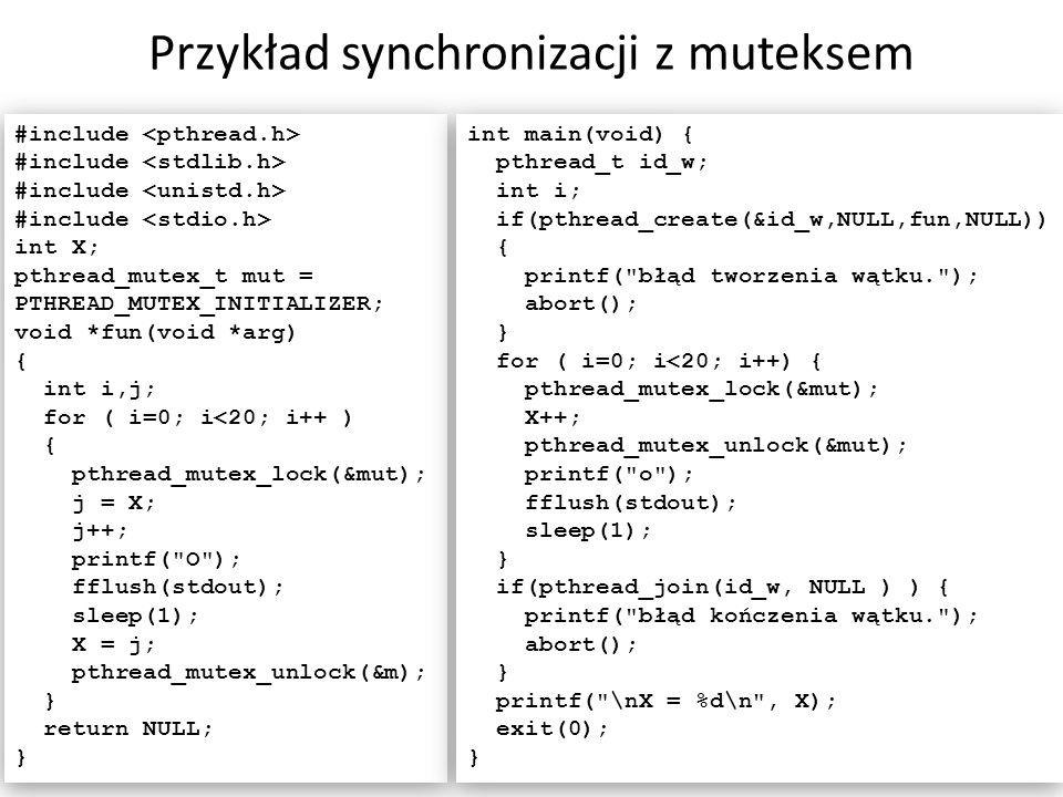 Przykład synchronizacji z muteksem 21 #include int X; pthread_mutex_t mut = PTHREAD_MUTEX_INITIALIZER; void *fun(void *arg) { int i,j; for ( i=0; i<20