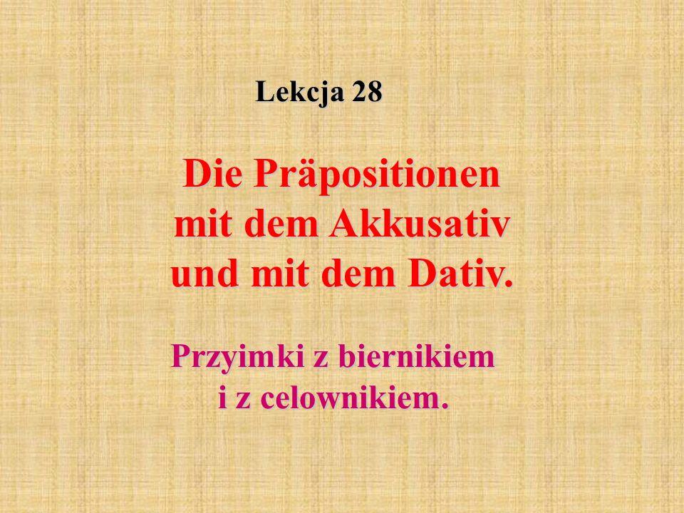 Lekcja 28 Die Präpositionen mit dem Akkusativ und mit dem Dativ.
