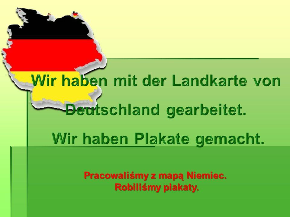 Pracowaliśmy z mapą Niemiec. Robiliśmy plakaty. Robiliśmy plakaty.