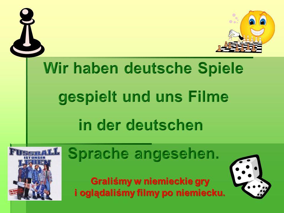 Graliśmy w niemieckie gry i oglądaliśmy filmy po niemiecku.