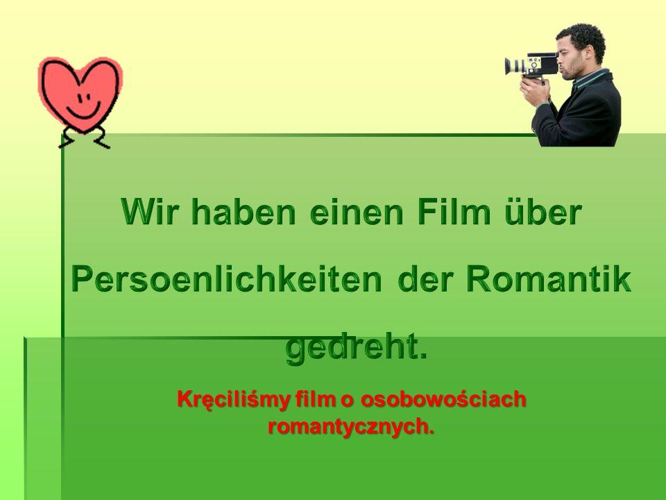 Kręciliśmy film o osobowościach romantycznych.
