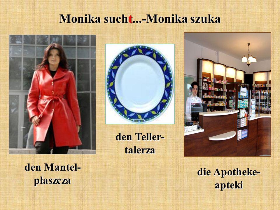 Monika sucht...-Monika szuka den Mantel- płaszcza den Teller- talerza die Apotheke- apteki