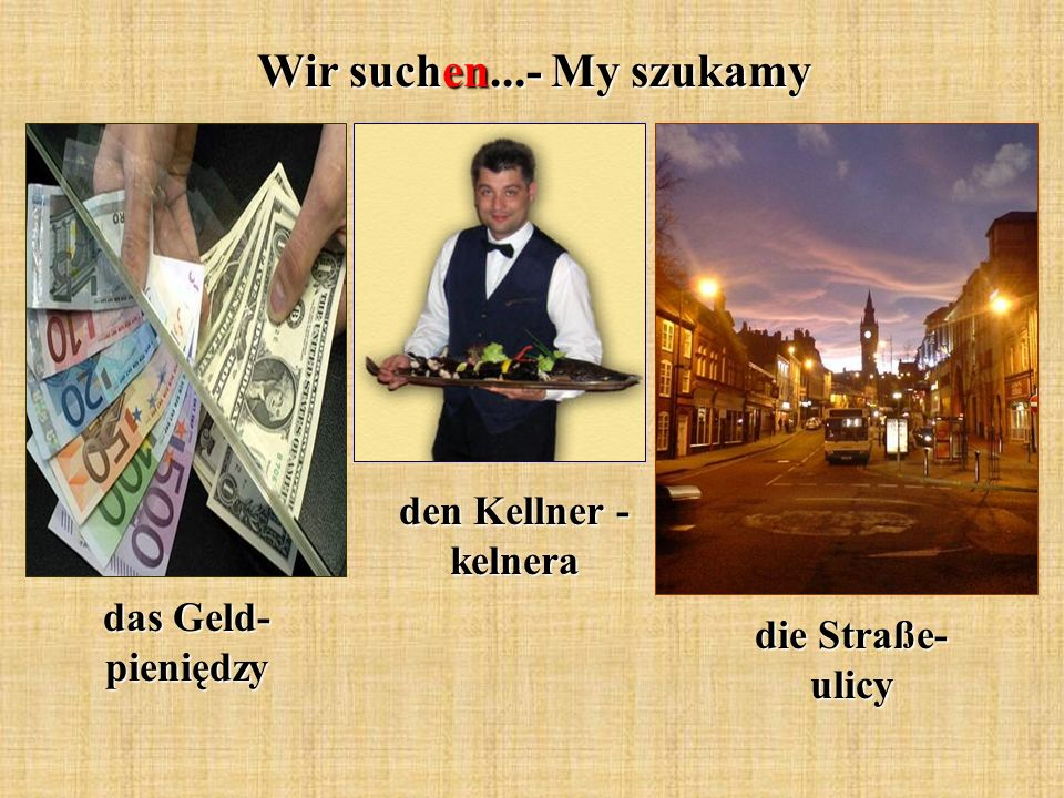 Wir suchen...- My szukamy das Geld- pieniędzy den Kellner - kelnera die Straße- ulicy