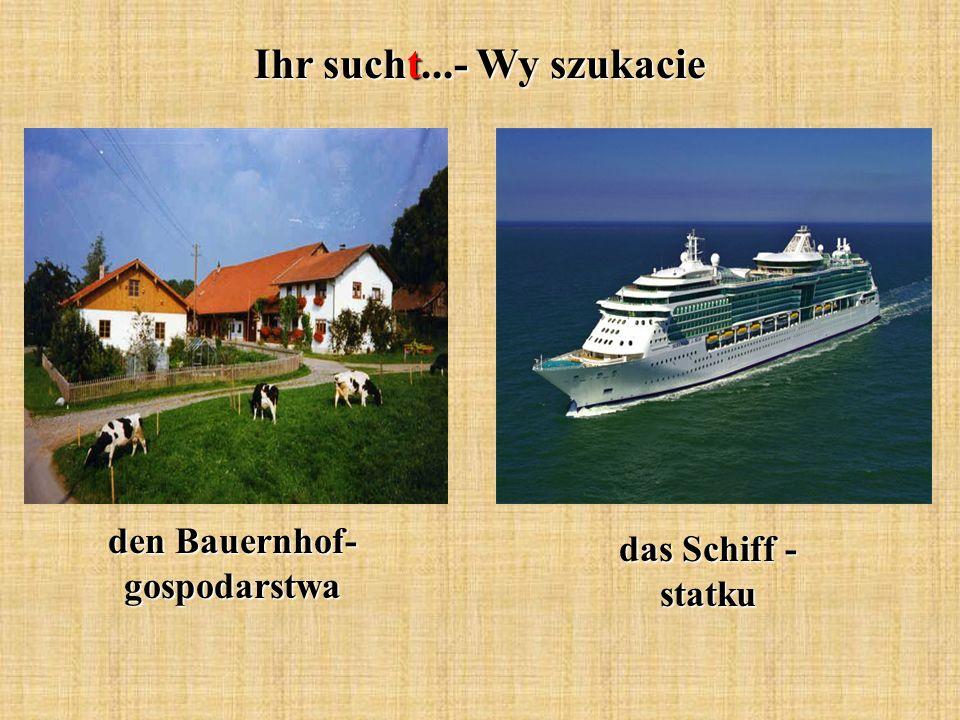 Ihr sucht...- Wy szukacie den Bauernhof- gospodarstwa das Schiff - statku