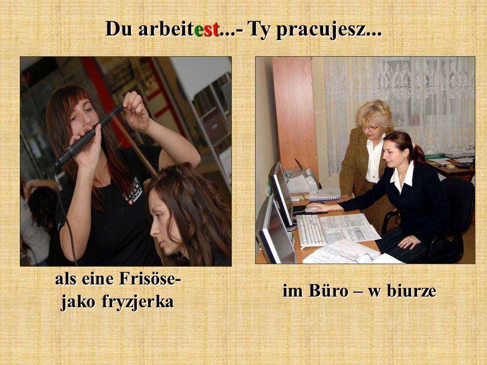 Du arbeitest...- Ty pracujesz... als eine Frisöse- jako fryzjerka im Büro – w biurze