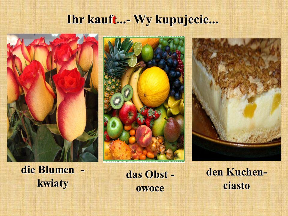 Ihr kauft...- Wy kupujecie... die Blumen - kwiaty das Obst - owoce den Kuchen- ciasto