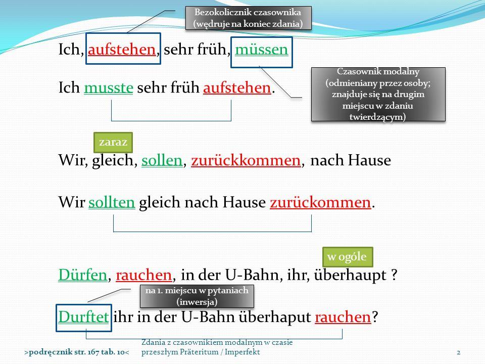 Zdania z czasownikiem modalnym w czasie przeszłym Präteritum / Imperfekt2>podręcznik str. 167 tab. 10< Ich, aufstehen, sehr früh, müssen Bezokolicznik