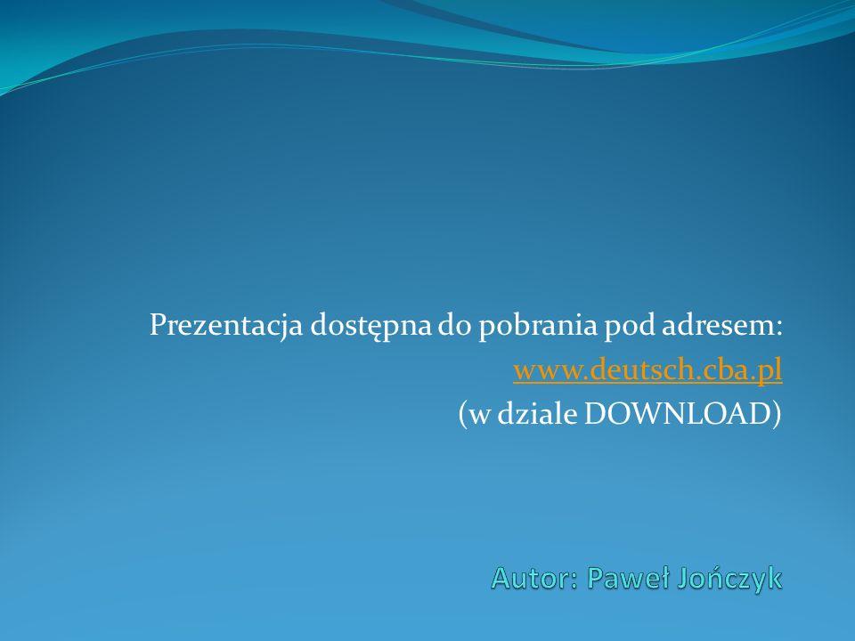 Prezentacja dostępna do pobrania pod adresem: www.deutsch.cba.pl (w dziale DOWNLOAD)