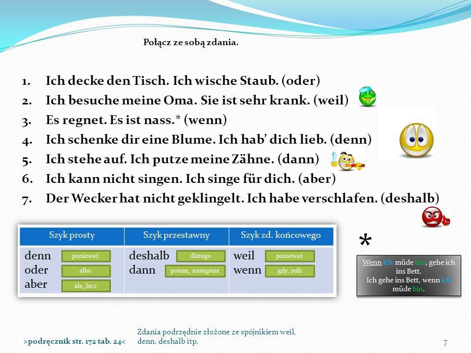 Zdania podrzędnie złożone ze spójnikiem weil, denn, deshalb itp.7 Połącz ze sobą zdania. >podręcznik str. 172 tab. 24< 1.Ich decke den Tisch. Ich wisc