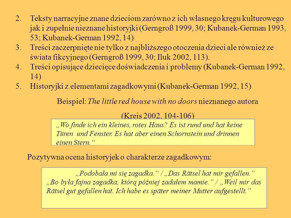 2.Teksty narracyjne znane dzieciom zarówno z ich własnego kręgu kulturowego jak i zupełnie nieznane historyjki (Gerngroß 1999, 30; Kubanek-German 1993