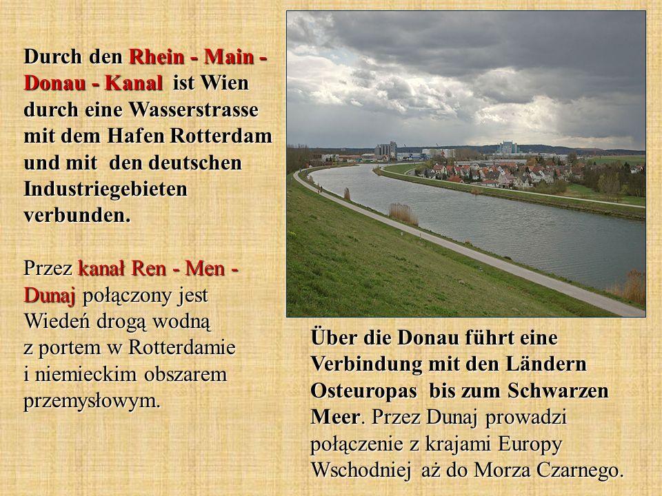 Durch den Rhein - Main - Donau - Kanal ist Wien durch eine Wasserstrasse mit dem Hafen Rotterdam und mit den deutschen Industriegebieten verbunden.