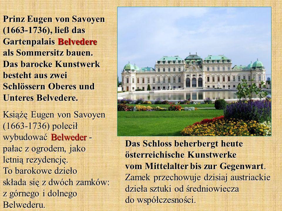 Prinz Eugen von Savoyen (1663-1736), ließ das Gartenpalais Belvedere als Sommersitz bauen.