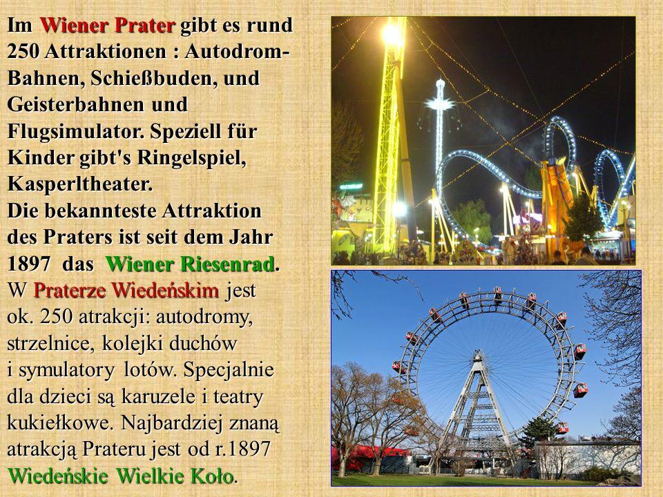 Im Wiener Prater gibt es rund 250 Attraktionen : Autodrom- Bahnen, Schießbuden, und Geisterbahnen und Flugsimulator.