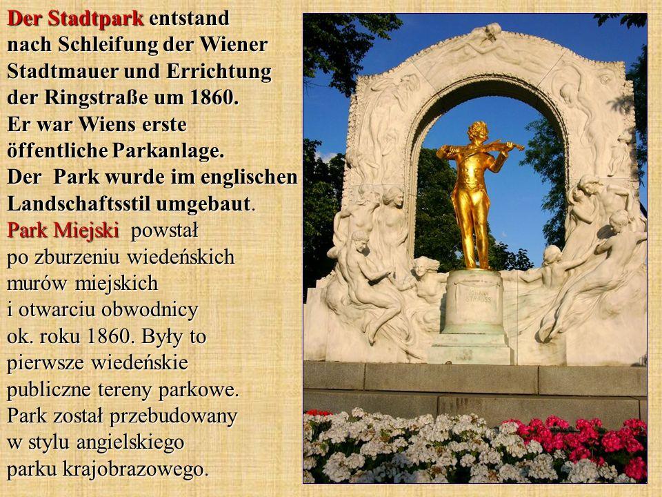 Der Stadtpark entstand nach Schleifung der Wiener Stadtmauer und Errichtung der Ringstraße um 1860.