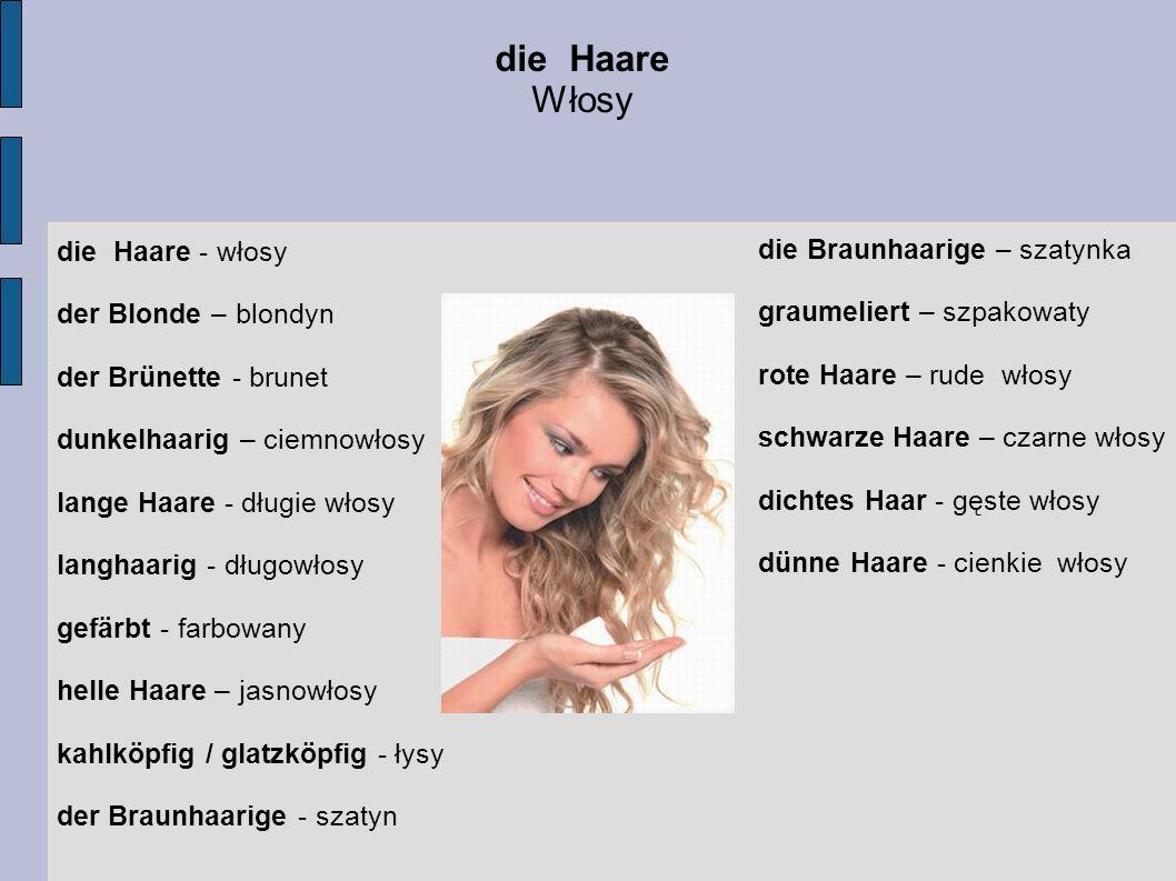die Haare - włosy der Blonde – blondyn der Brünette - brunet dunkelhaarig – ciemnowłosy lange Haare - długie włosy langhaarig - długowłosy gefärbt - f