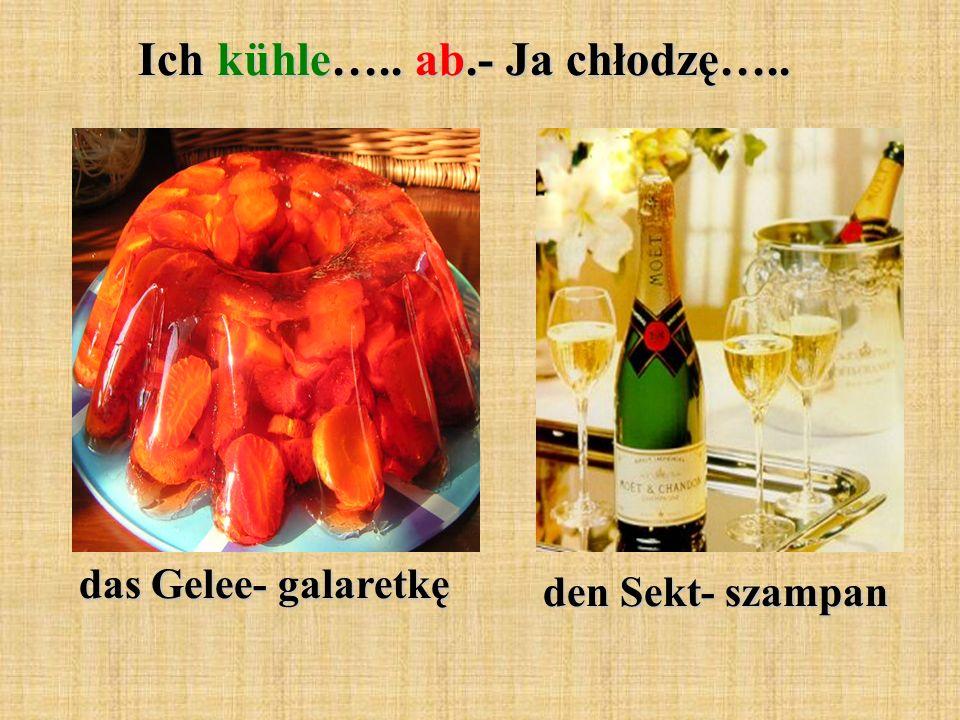 Ich kühle….. ab.- Ja chłodzę….. das Gelee- galaretkę den Sekt- szampan