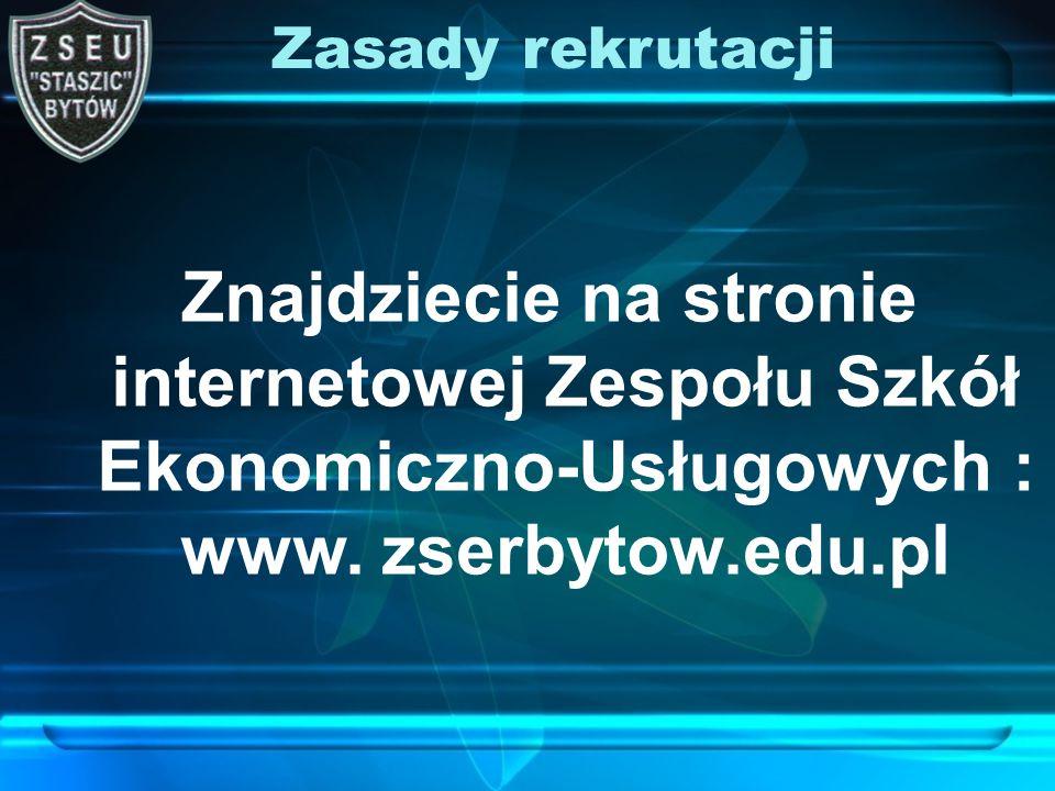 Znajdziecie na stronie internetowej Zespołu Szkół Ekonomiczno-Usługowych : www. zserbytow.edu.pl Zasady rekrutacji