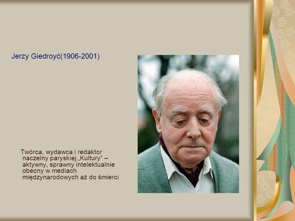 """Jerzy Giedroyć(1906-2001) Twórca, wydawca i redaktor naczelny paryskiej """"Kultury"""" – aktywny, sprawny intelektualnie obecny w mediach międzynarodowych"""