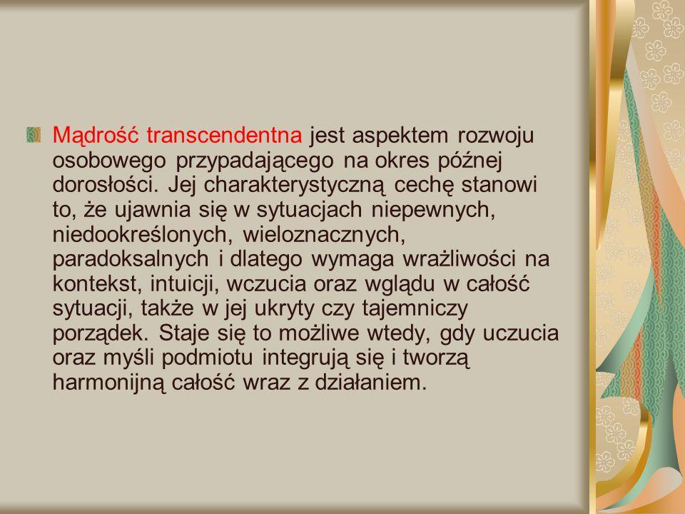 Mądrość transcendentna jest aspektem rozwoju osobowego przypadającego na okres późnej dorosłości. Jej charakterystyczną cechę stanowi to, że ujawnia s