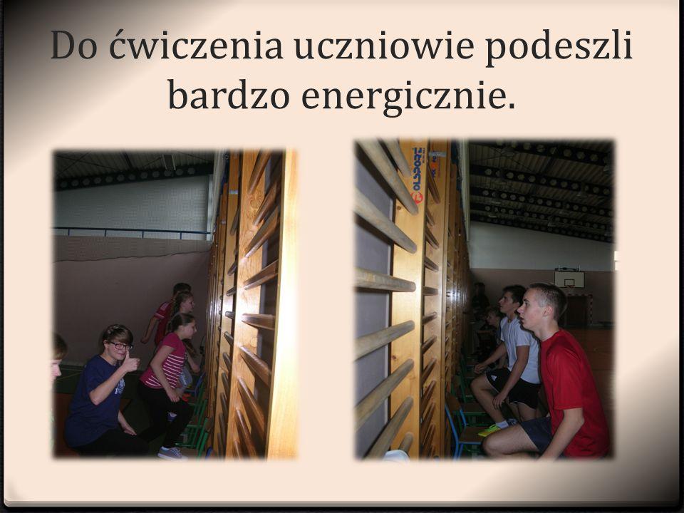 Do ćwiczenia uczniowie podeszli bardzo energicznie.