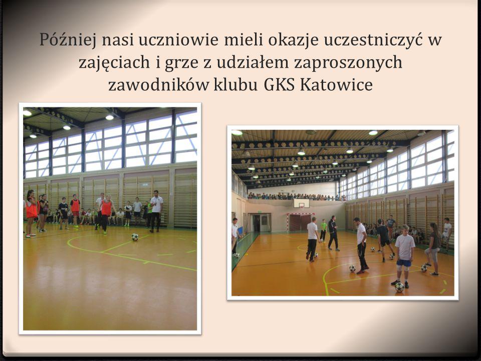 Później nasi uczniowie mieli okazje uczestniczyć w zajęciach i grze z udziałem zaproszonych zawodników klubu GKS Katowice