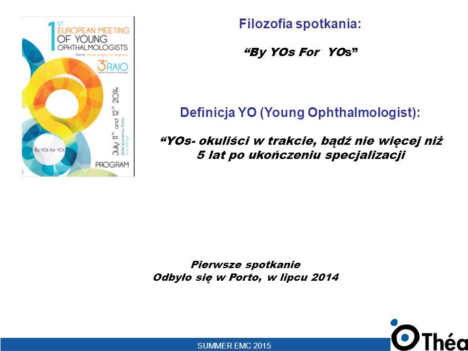 """SUMMER EMC 2015 Filozofia spotkania: """"By YOs For YOs"""" Definicja YO (Young Ophthalmologist): """"YOs- okuliści w trakcie, bądź nie więcej niż 5 lat po uko"""