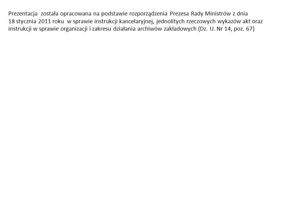 Prezentacja została opracowana na podstawie rozporządzenia Prezesa Rady Ministrów z dnia 18 stycznia 2011 roku w sprawie instrukcji kancelaryjnej, jed