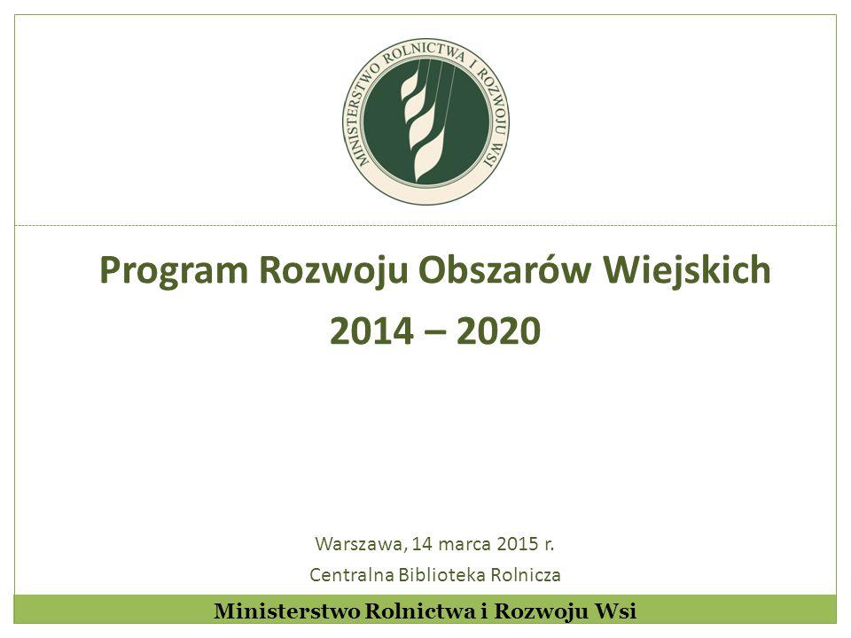 Ministerstwo Rolnictwa i Rozwoju Wsi Ustawa o wspieraniu rozwoju obszarów wiejskich z udziałem środków Europejskiego Funduszu Rolnego na rzecz Rozwoju Obszarów Wiejskich w ramach Programu Rozwoju Obszarów Wiejskich na lata 2014–2020 - system instytucjonalny Transfer wiedzy i działalność informacyjna oraz usługi doradcze, usługi z zakresu zarządzania gospodarstwem i zastępstw – wdrażane przez wybrany podmiot; Systemy jakości produktów rolnych i środków spożywczych oraz współpraca przez wsparcie na ustanawianie i funkcjonowanie grup operacyjnych na rzecz innowacji EPI na rzecz wydajnego i zrównoważonego rolnictwa - wdrażane przez Agencję Rynku Rolnego; Wsparcie na inwestycje w infrastrukturę związaną z rozwojem, modernizacją i dostosowywaniem rolnictwa i leśnictwa (Scalanie gruntów) oraz działań: podstawowe usługi i odnowa wsi na obszarach wiejskich oraz LEADER - wdrażane przez Samorządy Województw.