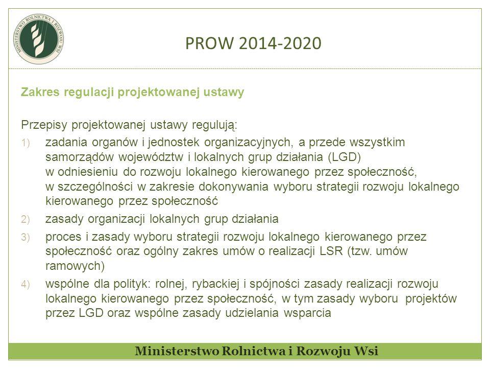 PROW 2014-2020 Zakres regulacji projektowanej ustawy Przepisy projektowanej ustawy regulują: 1) zadania organów i jednostek organizacyjnych, a przede