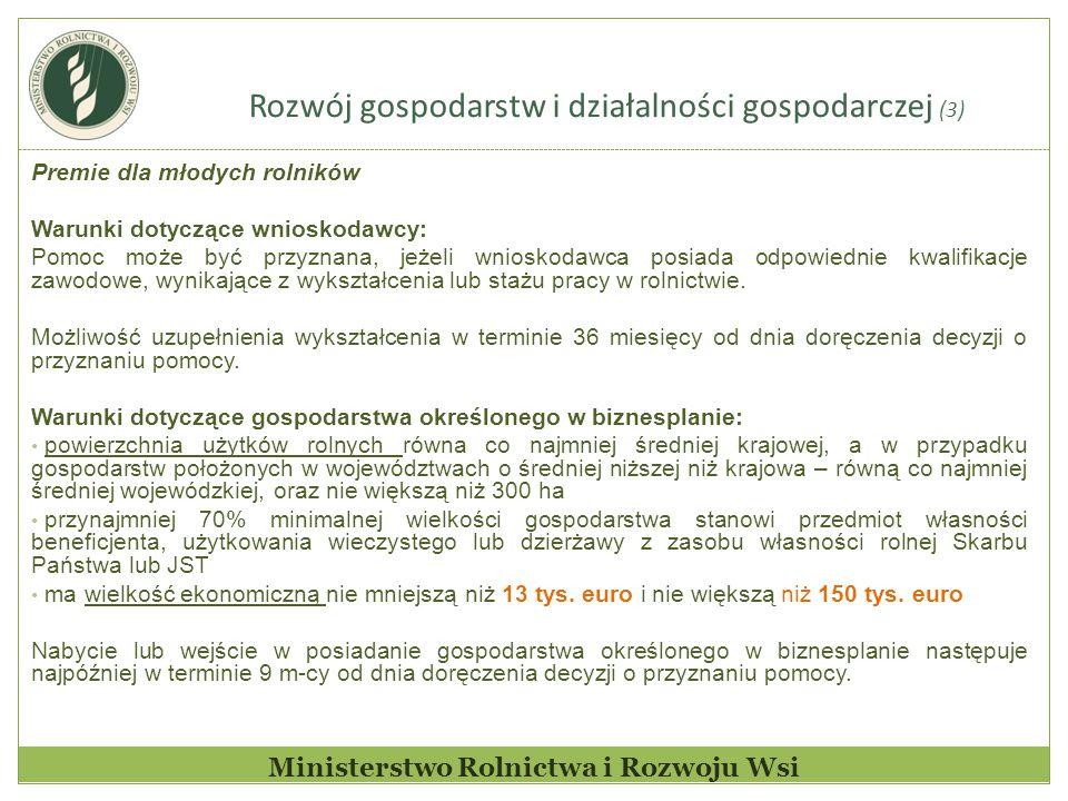 Rozwój gospodarstw i działalności gospodarczej (3) Ministerstwo Rolnictwa i Rozwoju Wsi Premie dla młodych rolników Warunki dotyczące wnioskodawcy: Po