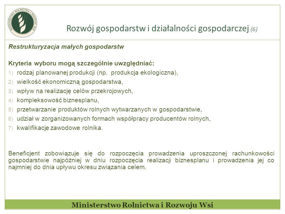 Rozwój gospodarstw i działalności gospodarczej (6) Ministerstwo Rolnictwa i Rozwoju Wsi Restrukturyzacja małych gospodarstw Kryteria wyboru mogą szcze