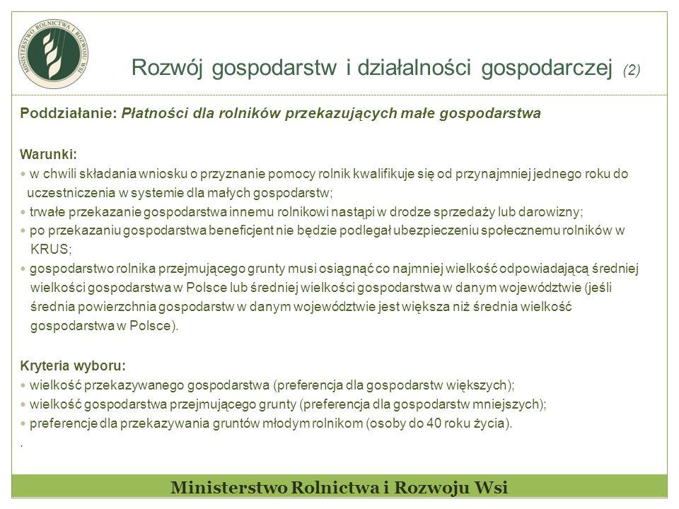 Rozwój gospodarstw i działalności gospodarczej (2) Ministerstwo Rolnictwa i Rozwoju Wsi Poddziałanie: Płatności dla rolników przekazujących małe gospo