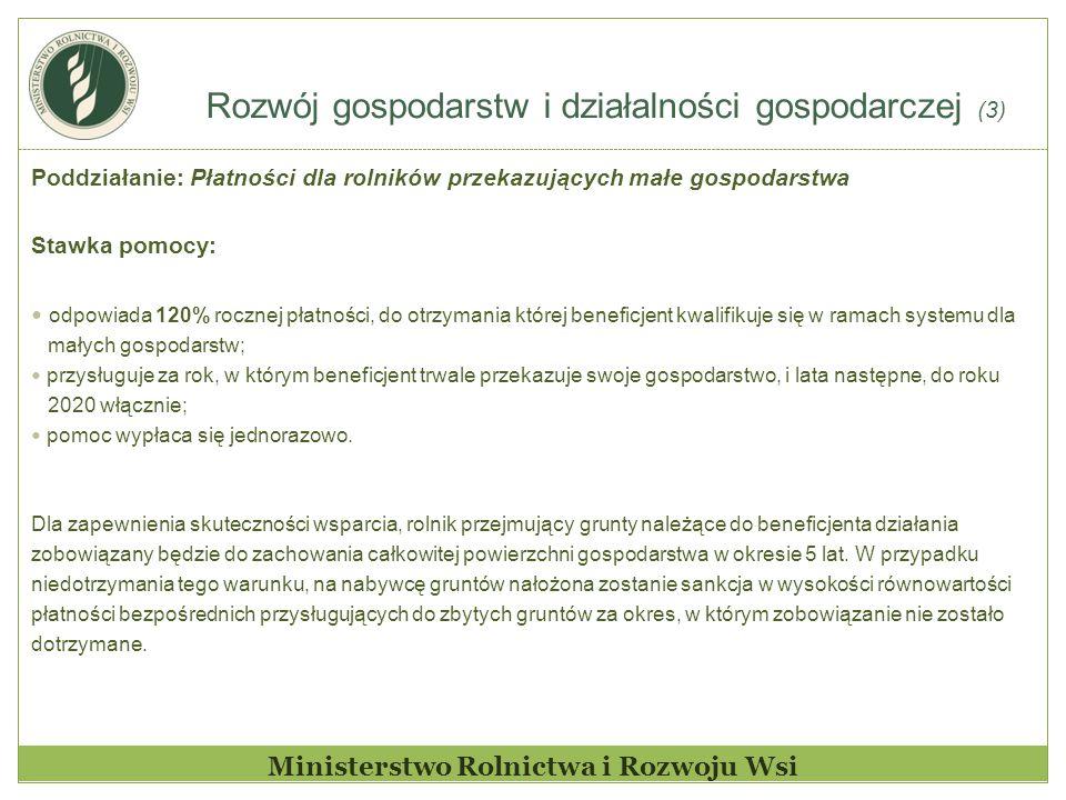 Rozwój gospodarstw i działalności gospodarczej (3) Ministerstwo Rolnictwa i Rozwoju Wsi Poddziałanie: Płatności dla rolników przekazujących małe gospo