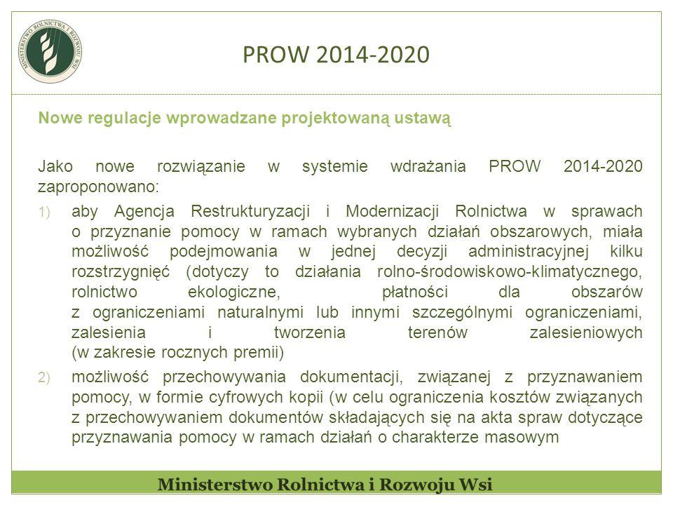 Nowe regulacje wprowadzane projektowaną ustawą Jako nowe rozwiązanie w systemie wdrażania PROW 2014-2020 zaproponowano: 1) aby Agencja Restrukturyzacj