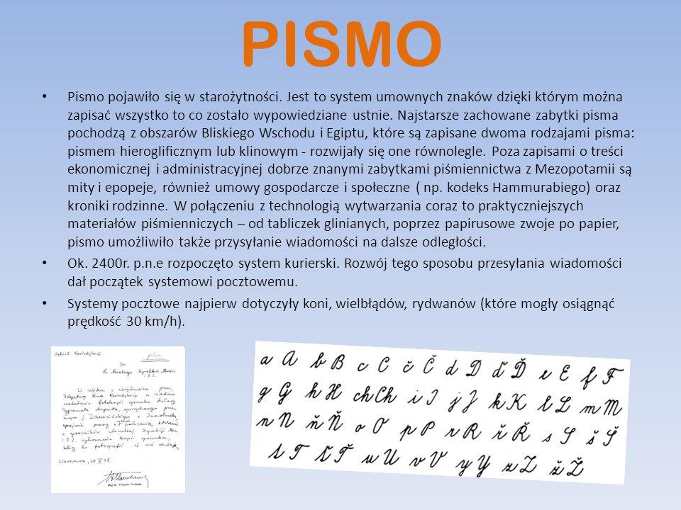PISMO Pismo pojawiło się w starożytności. Jest to system umownych znaków dzięki którym można zapisać wszystko to co zostało wypowiedziane ustnie. Najs