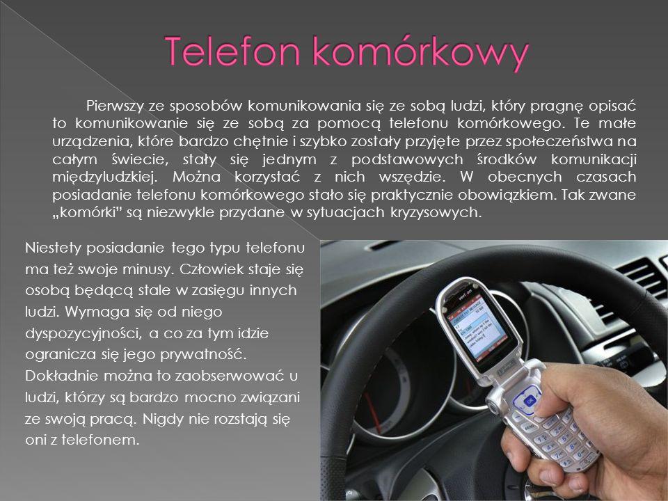 Pierwszy ze sposobów komunikowania się ze sobą ludzi, który pragnę opisać to komunikowanie się ze sobą za pomocą telefonu komórkowego. Te małe urządze