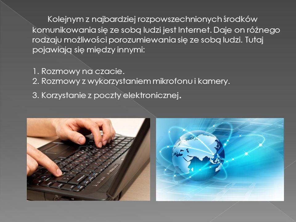 Kolejnym z najbardziej rozpowszechnionych środków komunikowania się ze sobą ludzi jest Internet. Daje on różnego rodzaju możliwości porozumiewania się