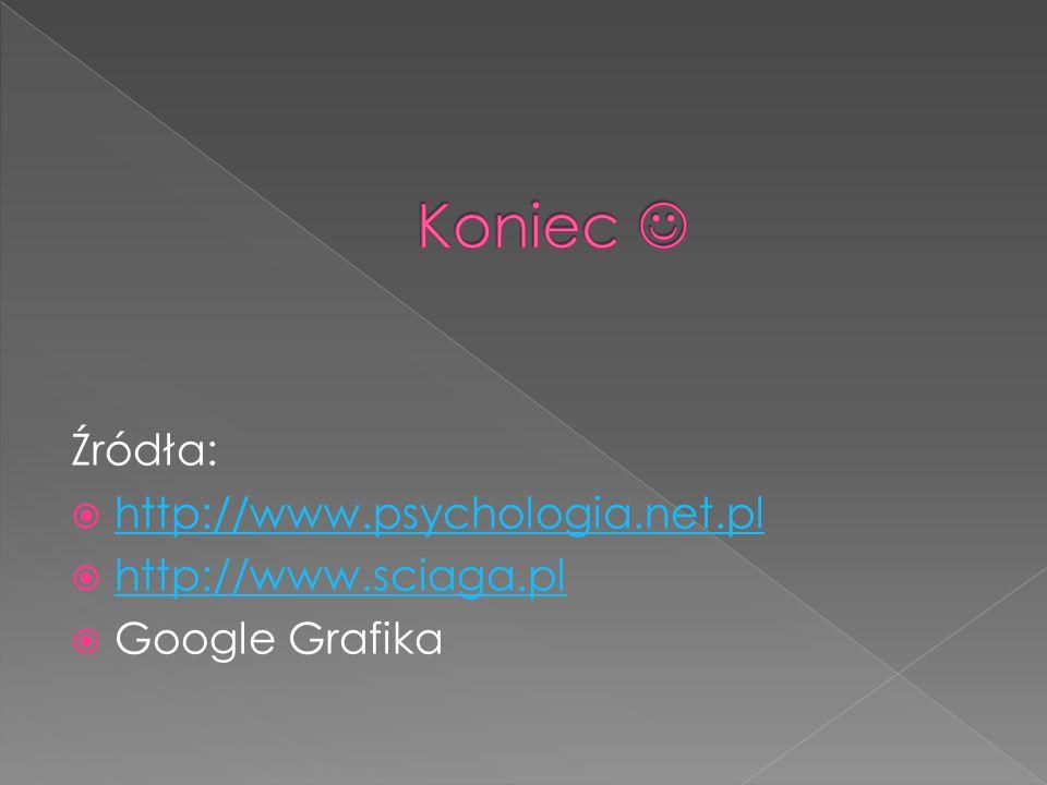 Źródła:  http://www.psychologia.net.pl http://www.psychologia.net.pl  http://www.sciaga.pl http://www.sciaga.pl  Google Grafika