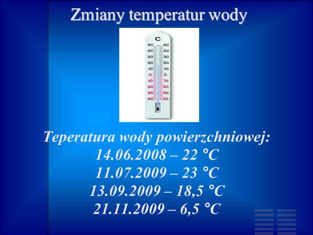 Zmiany temperatur wody Teperatura wody powierzchniowej: 14.06.2008 – 22 °C 11.07.2009 – 23 °C 13.09.2009 – 18,5 °C 21.11.2009 – 6,5 °C