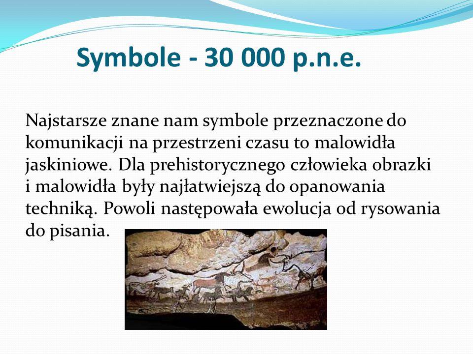 Symbole - 30 000 p.n.e. Najstarsze znane nam symbole przeznaczone do komunikacji na przestrzeni czasu to malowidła jaskiniowe. Dla prehistorycznego cz