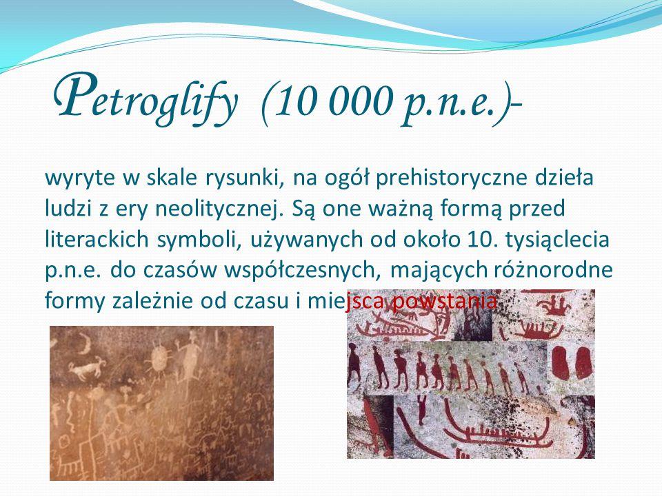 P etroglify (10 000 p.n.e.)- wyryte w skale rysunki, na ogół prehistoryczne dzieła ludzi z ery neolitycznej. Są one ważną formą przed literackich symb