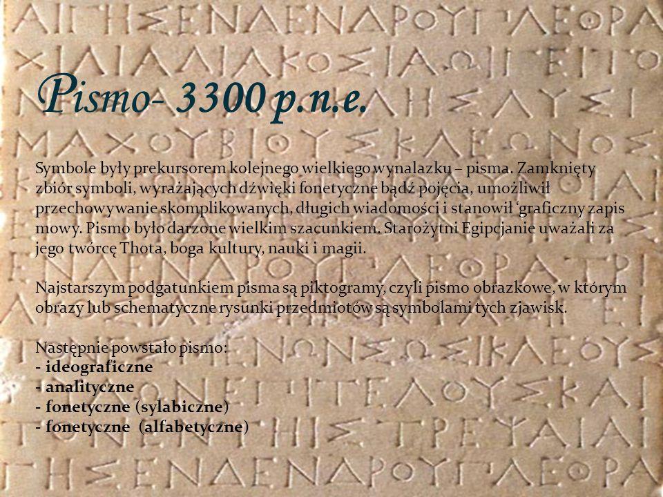 P ismo- 3300 p.n.e. Symbole były prekursorem kolejnego wielkiego wynalazku – pisma. Zamknięty zbiór symboli, wyrażających dźwięki fonetyczne bądź poję