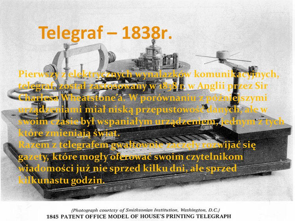 Telegraf – 1838r. Pierwszy z elektrycznych wynalazków komunikacyjnych, telegraf, został zastosowany w 1838 r. w Anglii przez Sir Charlesa Wheatstone'a